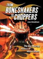 From Boneshakers to Choppers: The Rip-Roaring History of Motorcycles by Lisa Smedman